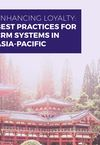 ENHANCING LOYALTY: BEST PRACTICES FOR CRM SYSTEMS IN ASIA-PACIFIC