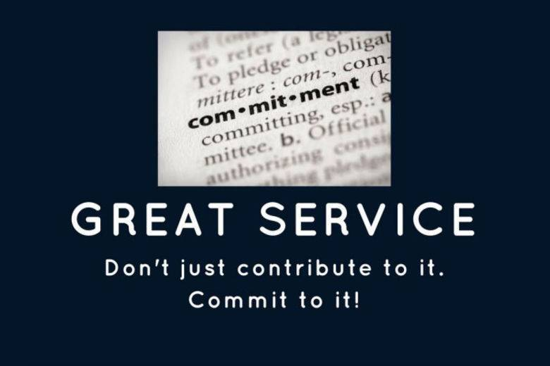 Great Service: Don't just contribute to it, commit to it! | ByTodd M. Noftall