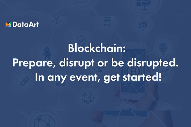 Blockchain: Prepare, disrupt or be disrupted.  In any event, get started!
