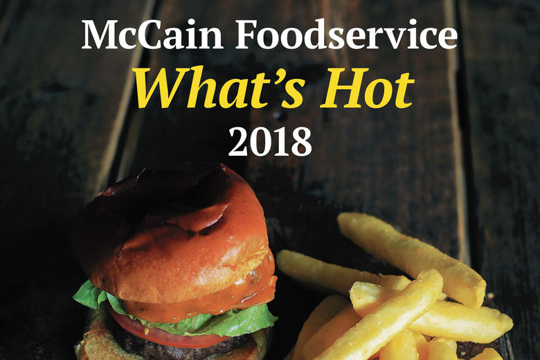 McCain Foodservice releases official 'What's Hot' report containing top trends for 2018