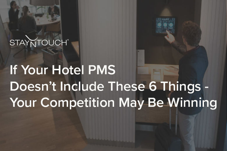If Your Hotel PMS Doesn't Include These 6 Things, Your Competition May Be Winning