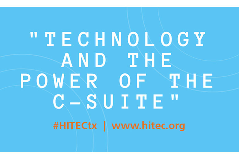 "HITEC Houston Tuesday General Session Announced: ""Technology and the Power of the C-Suite"""